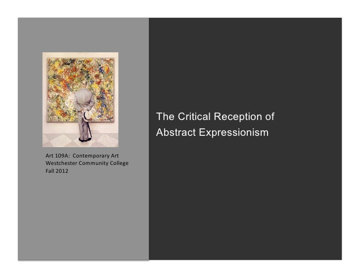 The Critical Reception of                                              Abstract ExpressionismArt	  109A:	  	  Contemporary...