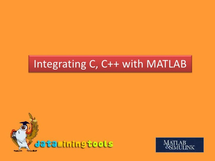 Integrating C, C++ with MATLAB<br />