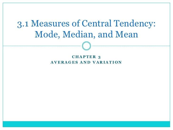 3.1 Measures of Central Tendency:    Mode, Median, and Mean             CHAPTER 3       AVERAGES AND VARIATION