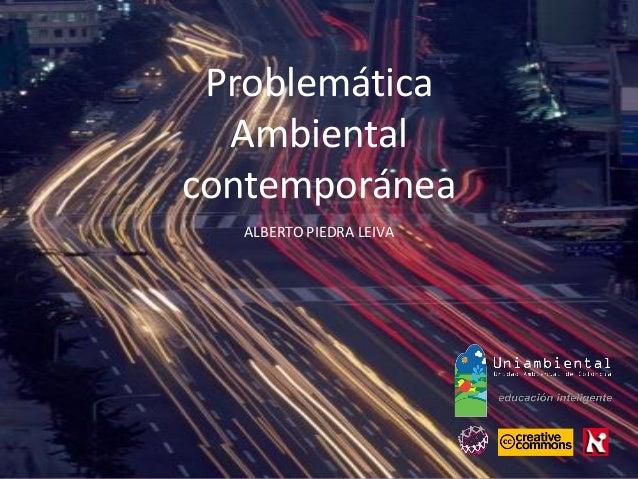 Problemática Ambiental contemporánea ALBERTO PIEDRA LEIVA