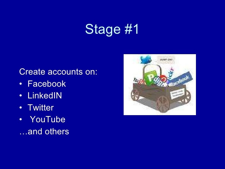 Stage #1 <ul><li>Create accounts on: </li></ul><ul><li>Facebook </li></ul><ul><li>LinkedIN </li></ul><ul><li>Twitter </li>...