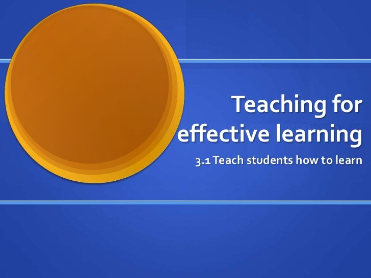Teaching for effective learning<br />3.1 Teachstudents how to learn<br />