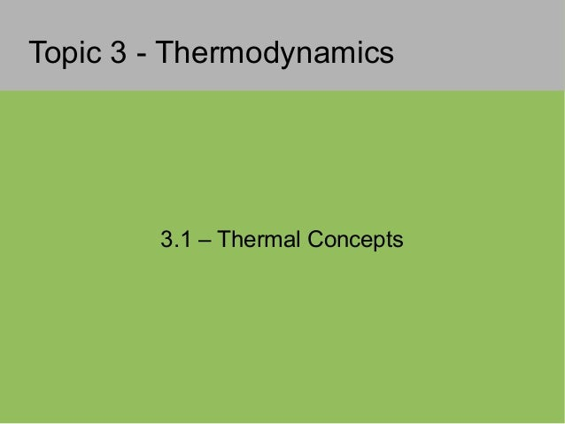 Topic 3 - Thermodynamics3.1 – Thermal Concepts