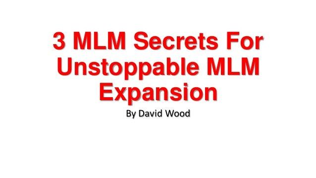 3 MLM Secrets ForUnstoppable MLMExpansionBy David Wood