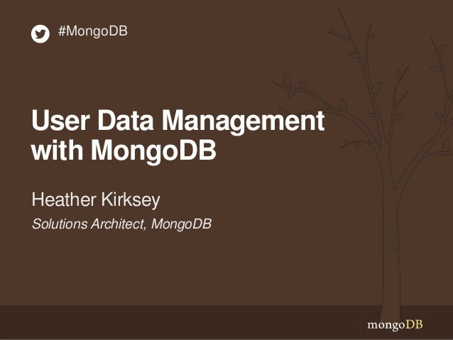 Solutions Architect, MongoDB Heather Kirksey #MongoDB User Data Management with MongoDB