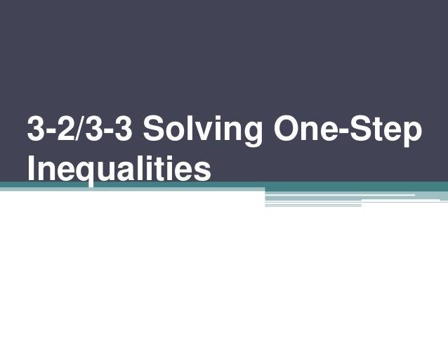 3-2/3-3 Solving One-Step Inequalities
