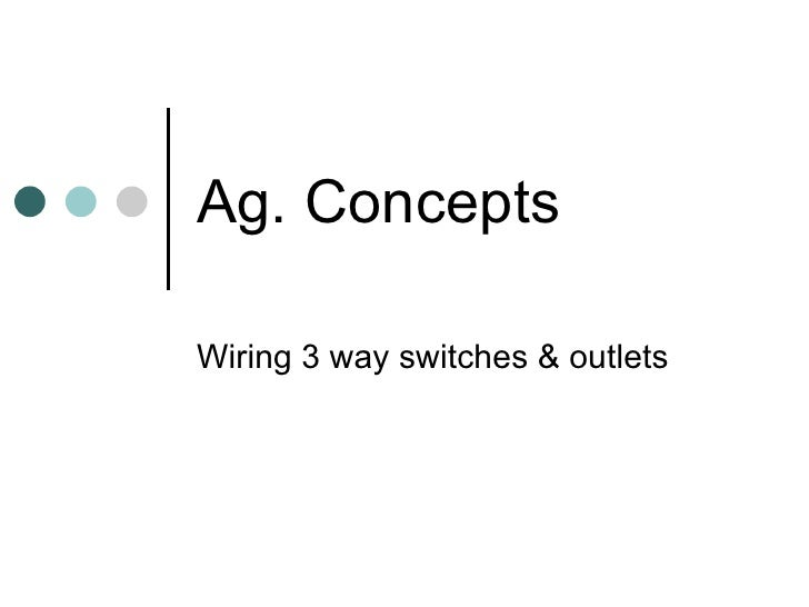 Ag. Concepts Wiring 3 way switches & outlets