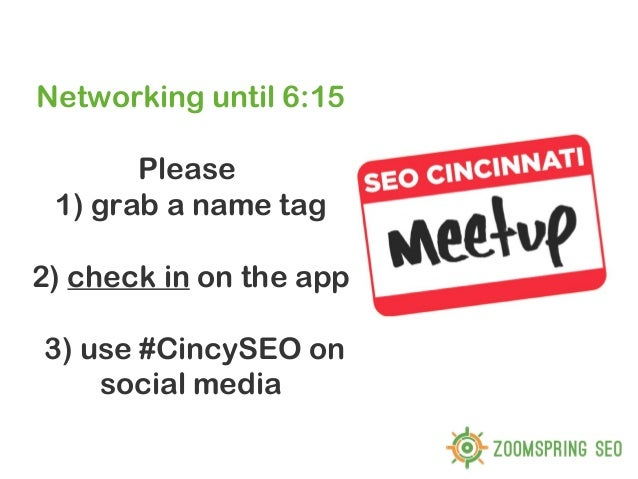 Networking until 6:15       Please 1) grab a name tag2) check in on the app3) use #CincySEO on    social media