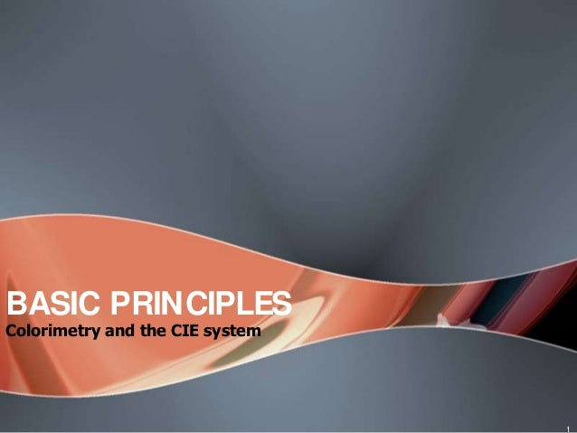 BASIC PRINCIPLESColorimetry and the CIE system                                 1