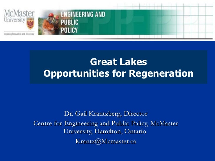 Dr. Gail Krantzberg, Director Centre for Engineering and Public Policy, McMaster University, Hamilton, Ontario  [email_add...