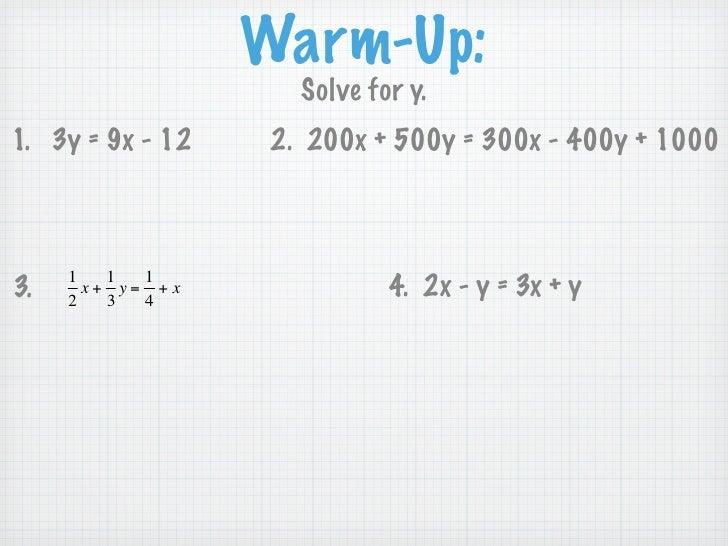 Warm-Up:                          Solve for y.     1. 3y = 9x - 12    2. 200x + 500y = 300x - 400y + 1000             1   ...