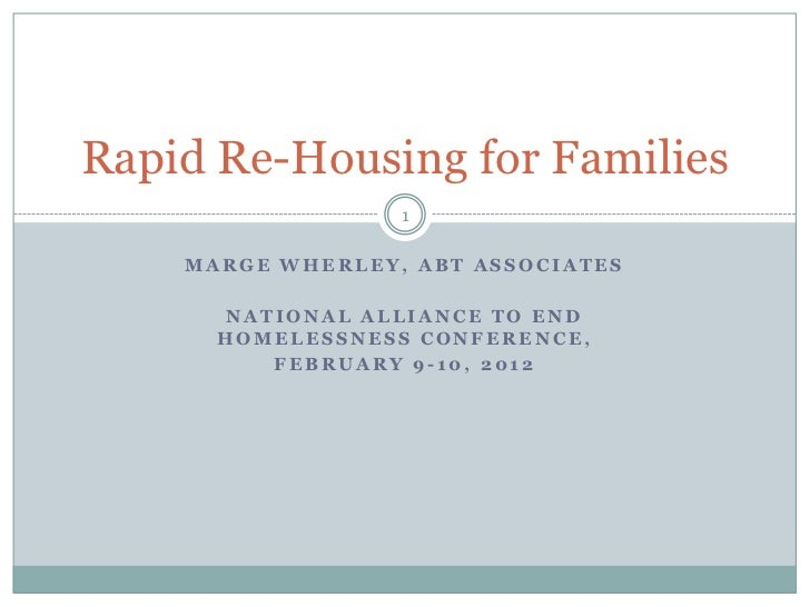Rapid Re-Housing for Families                  1    MARGE WHERLEY, ABT ASSOCIATES      NATIONAL ALLIANCE TO END      HOMEL...