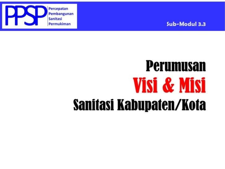 Sub-Modul 3.3            Perumusan          Visi & MisiSanitasi Kabupaten/Kota