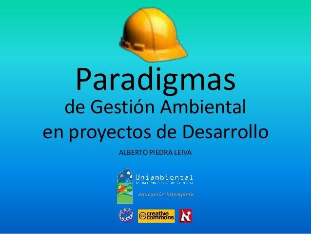 ALBERTO PIEDRA LEIVA  de Gestión Ambiental  en proyectos de DesarrolloParadigmas