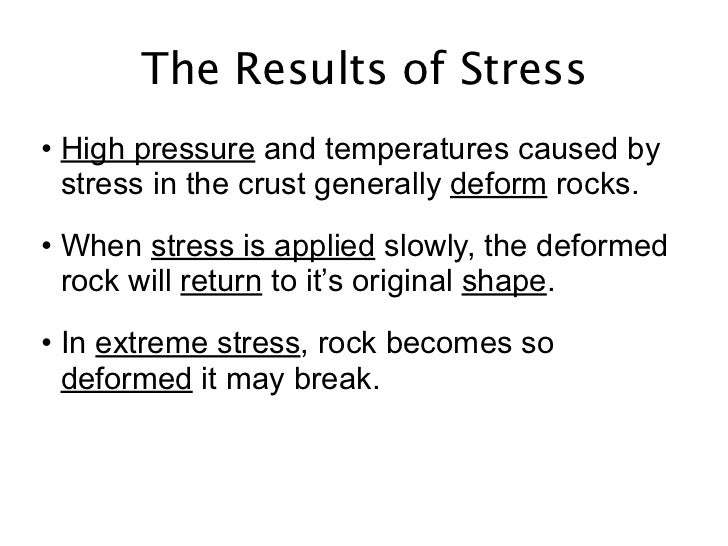 The Results of Stress• High pressure and temperatures caused by  stress in the crust generally deform rocks.• When stress ...