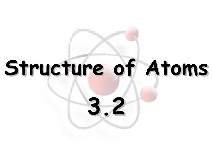 Structure of Atoms 3.2