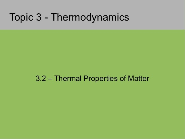 Topic 3 - Thermodynamics3.2 – Thermal Properties of Matter