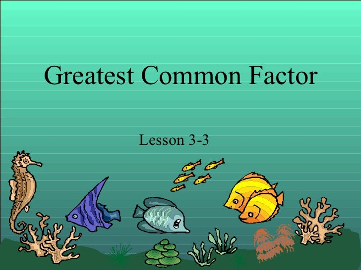 Greatest Common Factor Lesson 3-3