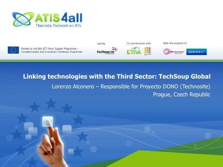 LinkingtechnologieswiththeThird Sector: TechSoup Global<br />Lorenzo Alconero – Responsiblefor Proyecto DONO (Technosite)<...