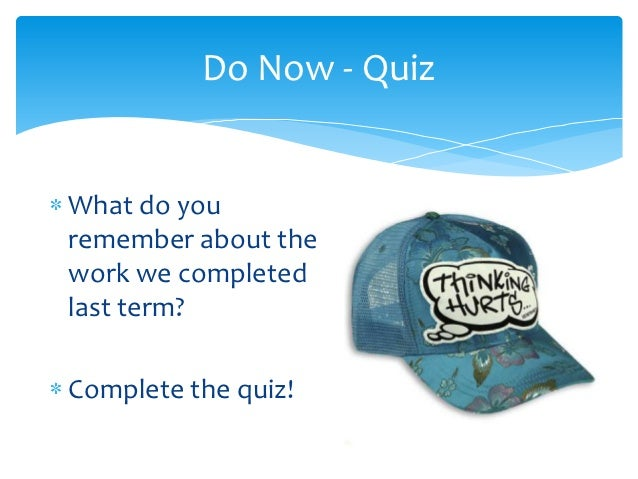 Do Now - QuizWhat do youremember about thework we completedlast term?Complete the quiz!