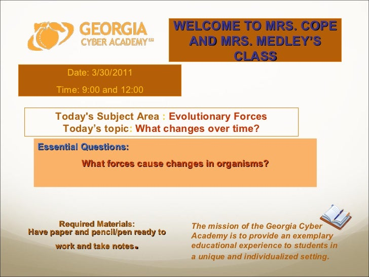 Date: 3/30/2011 Time: 9:00 and 12:00 Essential Questions:  What forces cause changes in organisms? Today's Subject Area  :...