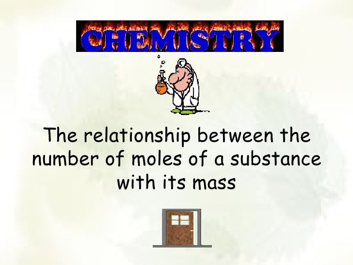 The relationship between thenumber of moles of a substance         with its mass