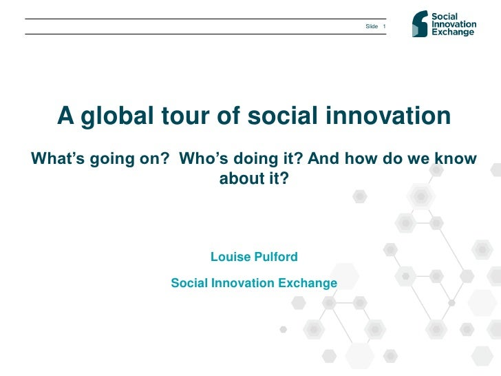 Slide 1  A global tour of social innovationWhat's going on? Who's doing it? And how do we know                     about i...