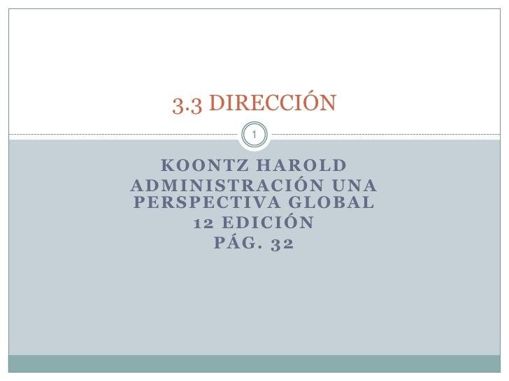 3.3 DIRECCIÓN         1  KOONTZ HAROLDADMINISTRACIÓN UNAPERSPECTIVA GLOBAL    12 EDICIÓN      PÁG. 32