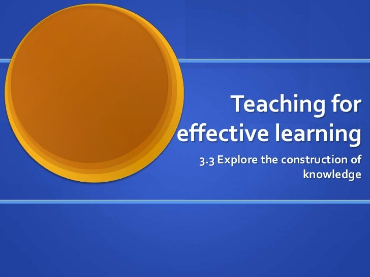 Teaching for effective learning<br />3.3 Explore the construction of knowledge<br />
