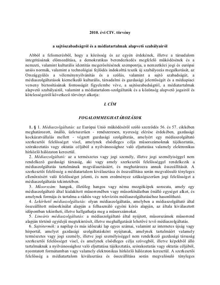 2010. évi CIV. törvény               a sajtószabadságról és a médiatartalmak alapvető szabályairól  Abból a felismerésből,...