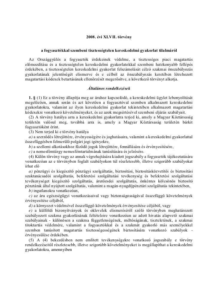 2008. évi XLVII. törvény         a fogyasztókkal szembeni tisztességtelen kereskedelmi gyakorlat tilalmáról  Az Országgyűl...