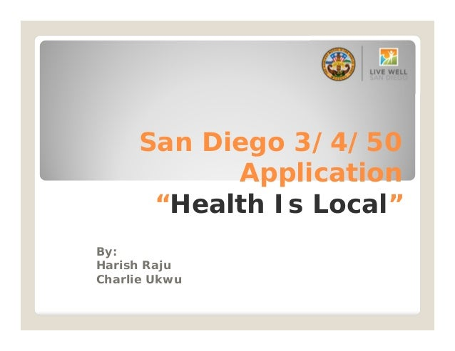 "San Diego 3/4/50 Application ""Health Is Local"" By: Harish Raju Charlie Ukwu"