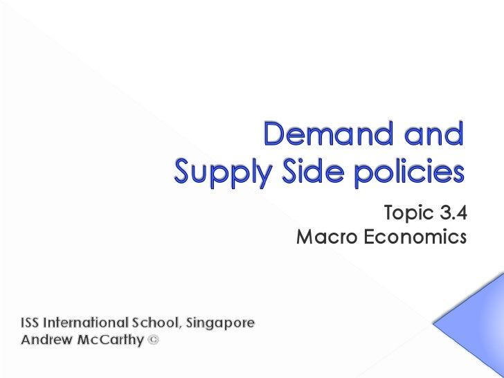 discuss how demand side policies and Supply side policies: microeconomic policies focusing on enhancing the long run output potential in the economy the policies target specific markets such as.