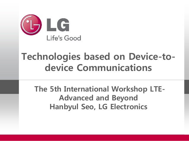 Technologies based on Device-to-device CommunicationsThe 5th International Workshop LTE-Advanced and BeyondHanbyul Seo, LG...