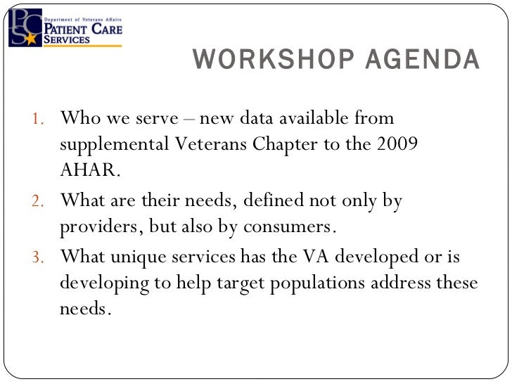WORKSHOP AGENDA <ul><li>Who we serve – new data available from supplemental Veterans Chapter to the 2009 AHAR. </li></ul><...