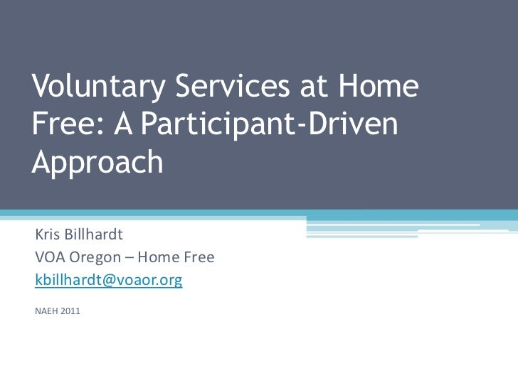 Voluntary Services at Home Free: A Participant-Driven Approach <br />Kris Billhardt<br />VOA Oregon – Home Free<br />kbill...