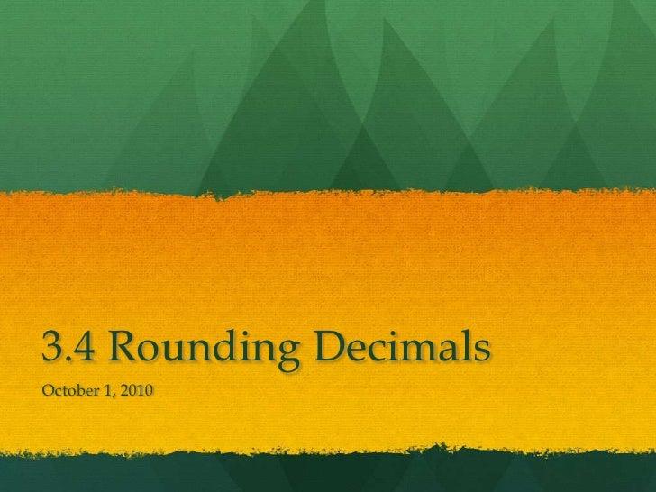 3.4 Rounding Decimals<br />October 1, 2010<br />