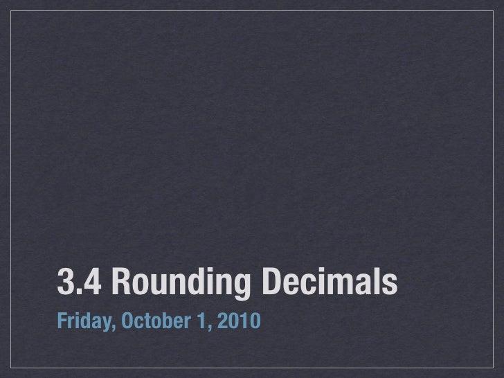 3.4 Rounding Decimals Friday, October 1, 2010