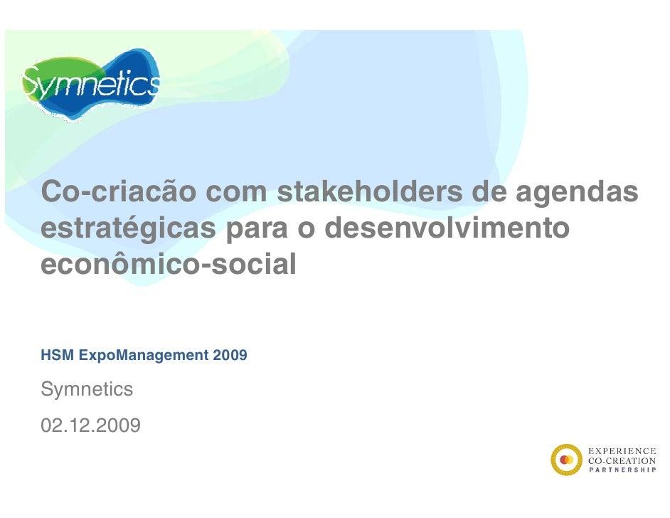 Co-criacão com stakeholders de agendas estratégicas para o desenvolvimento econômico-social  HSM ExpoManagement 2009  Symn...