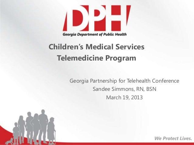 Children's Medical Services  Telemedicine Program     Georgia Partnership for Telehealth Conference              Sandee Si...