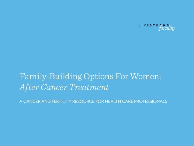 Family-Building Options for Women: After Cancer Treatment