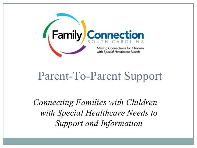 Parent-To-Parent SupportConnecting Families with Children with Special Healthcare Needs to     Support and Information