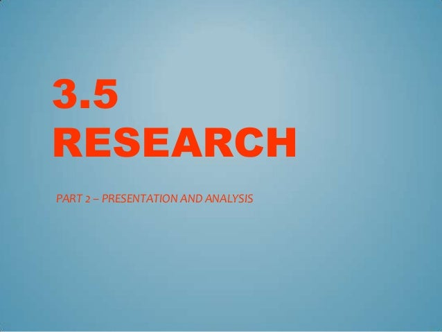 3.5RESEARCHPART 2 – PRESENTATION AND ANALYSIS