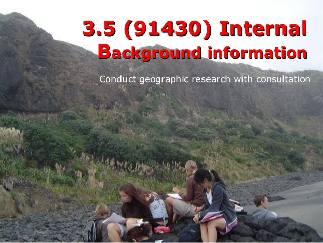3.5 (91430) Internal Background information Conduct geographic research with consultation