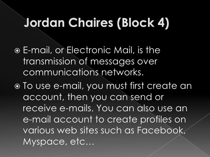  E-mail,or Electronic Mail, is the   transmission of messages over   communications networks.  To use e-mail, you must f...