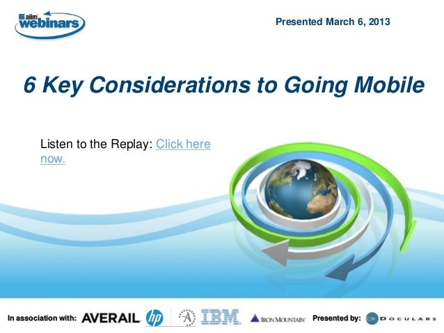 Presented March 6, 2013    6 Key Considerations to Going Mobile         Listen to the Replay: Click here         now.In as...