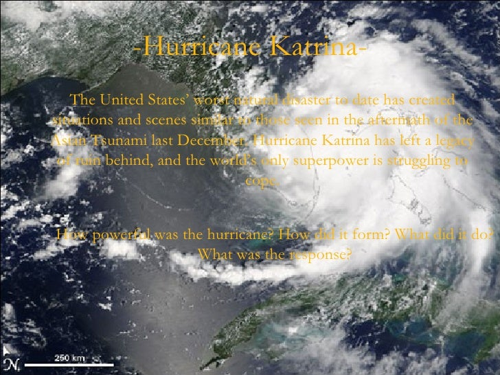 -Hurricane Katrina- The United States' worst natural disaster to date has created situations and scenes similar to those s...