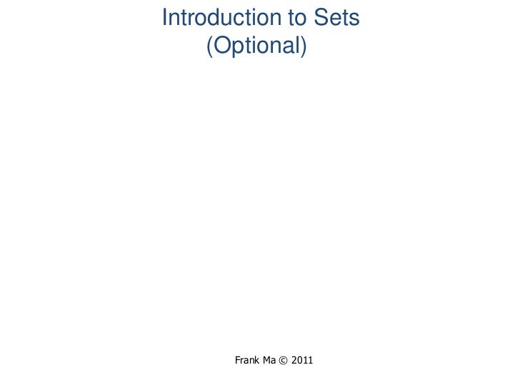 Introduction to Sets<br />       (Optional) <br />Frank Ma © 2011<br />