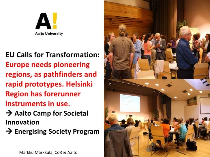 EU Calls for Transformation:<br />Europe needs pioneering regions, as pathfinders and rapid prototypes. Helsinki Region ha...
