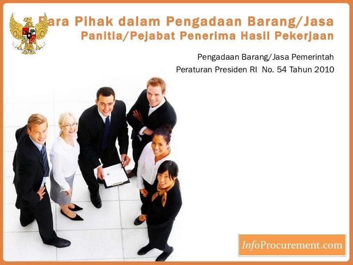 Para Pihak dalam Pengadaan Barang/Jasa Panitia/Pejabat Penerima Hasil Pekerjaan Pengadaan Barang/Jasa Pemerintah Peraturan...